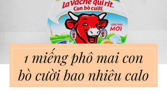 1 miếng phô mai con bò cười bao nhiêu gam, calo ?