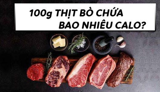 100g thịt bò chứa bao nhiêu calo, protein?