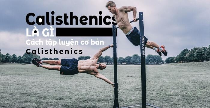 Calisthenics là gì ? Cách tập Calisthenics như thế nào?
