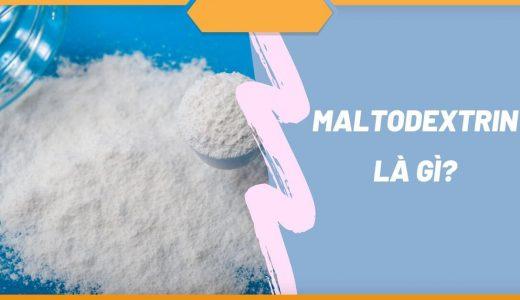 maltodextrin là gì ? Tác dụng của maltodextrin khi tập gym?
