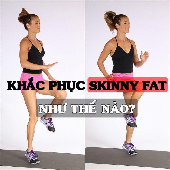 Skinny fat là gì ? Cách nhận biết và khắc phục nhanh chóng